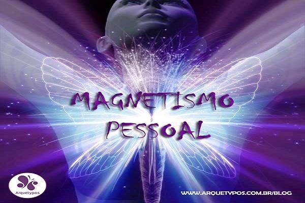 Magnetismo Pessoal: A força que dirige a sua vida!