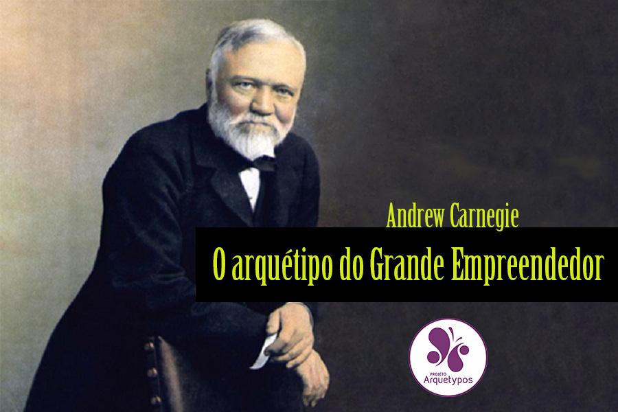 Andrew Carnegie: O arquétipo do Grande Empreendedor