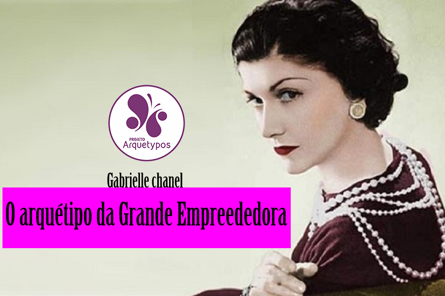 Gabrielle Chanel: O arquétipo da Grande Empreendedora