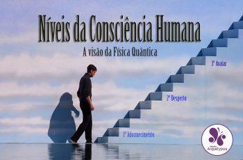 Níveis da Consciência Humana: A visão da Física Quântica